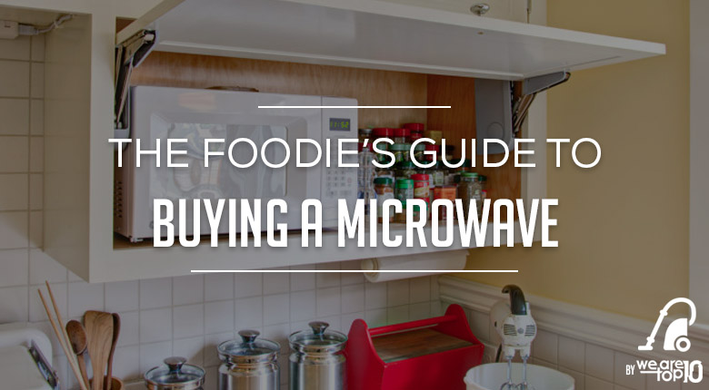 The Foodies Guide to Buying a Microwave
