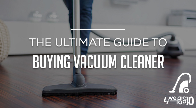 The Ultimate Guide to Buying Best Vacuum Cleaner by Price and Features