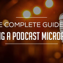 The Complete Guide to Buying a Podcast Microphone 2018