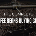 The Complete Coffee Beans Buying Guide 2018
