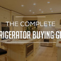 The Complete Refrigerator Buying Guide 2018