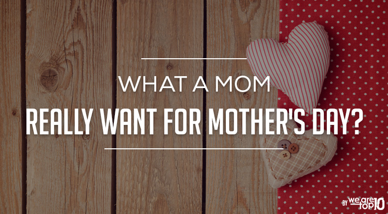 What a Mom really wants this Mother's Day