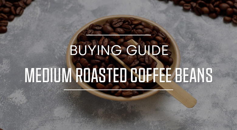 Medium Roasted Coffee Beans Buying Guide