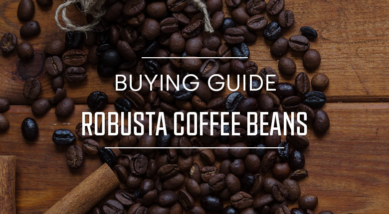 Robusta Coffee Beans Buying Guide